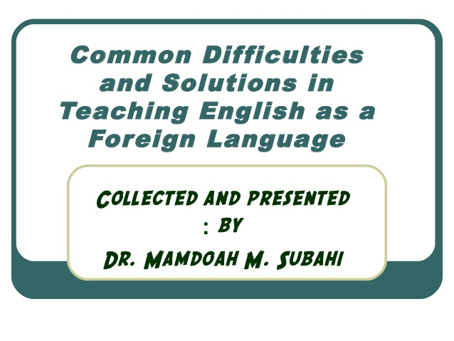http://www.slideshare.net/abammar/common-difficulties-and-solutions-in-teaching-english-as