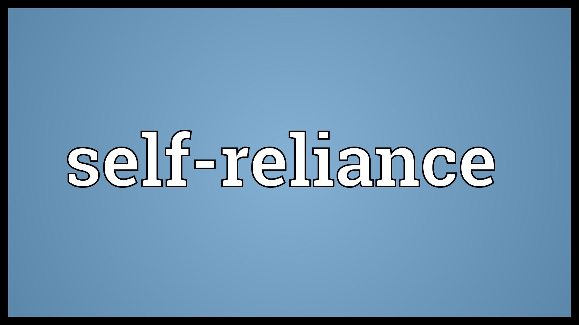 What Is Self Reliance And What Are The Benefits Of Being Self Reliant Man